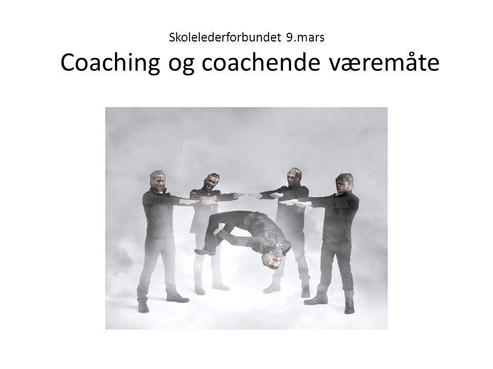 Skolelederforbundet 9.mars Coaching og coachende væremåte