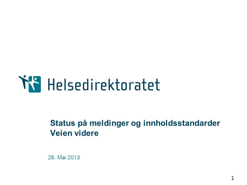 1 Status på meldinger og innholdsstandarder Veien videre 28. Mai 2013