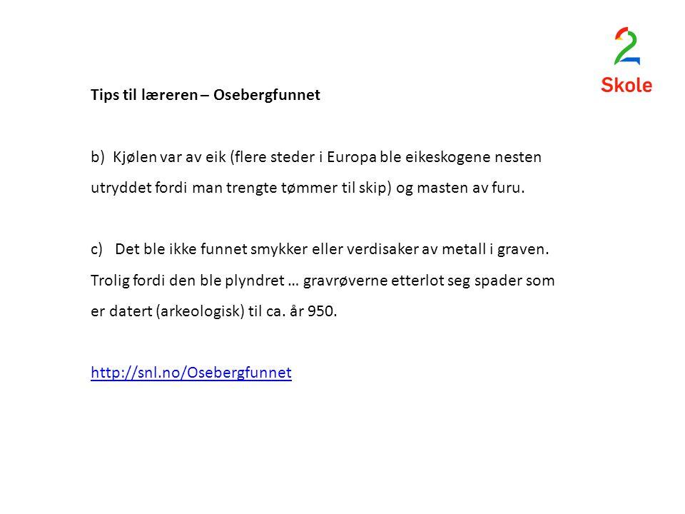 Tips til læreren – Osebergfunnet b) Kjølen var av eik (flere steder i Europa ble eikeskogene nesten utryddet fordi man trengte tømmer til skip) og mas