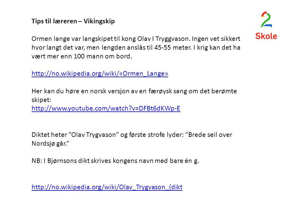 Tips til læreren – Vikingskip Ormen lange var langskipet til kong Olav I Tryggvason. Ingen vet sikkert hvor langt det var, men lengden anslås til 45-5