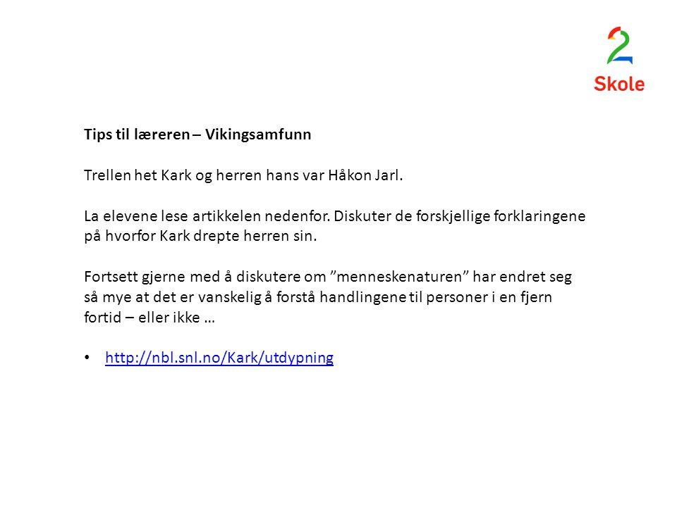 Tips til læreren – Vikingsamfunn Trellen het Kark og herren hans var Håkon Jarl. La elevene lese artikkelen nedenfor. Diskuter de forskjellige forklar
