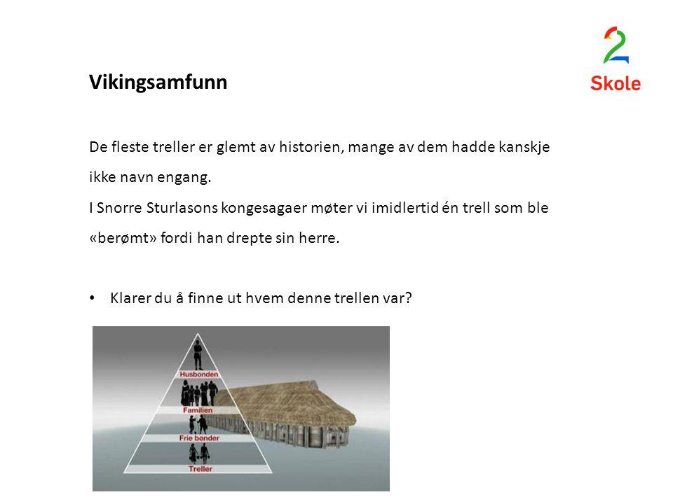 Vikingsamfunn De fleste treller er glemt av historien, mange av dem hadde kanskje ikke navn engang. I Snorre Sturlasons kongesagaer møter vi imidlerti