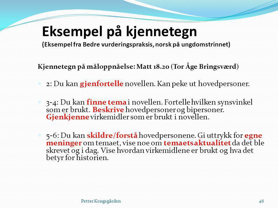 Eksempel på kjennetegn (Eksempel fra Bedre vurderingspraksis, norsk på ungdomstrinnet) Kjennetegn på måloppnåelse: Matt 18.20 (Tor Åge Bringsværd) 2: Du kan gjenfortelle novellen.