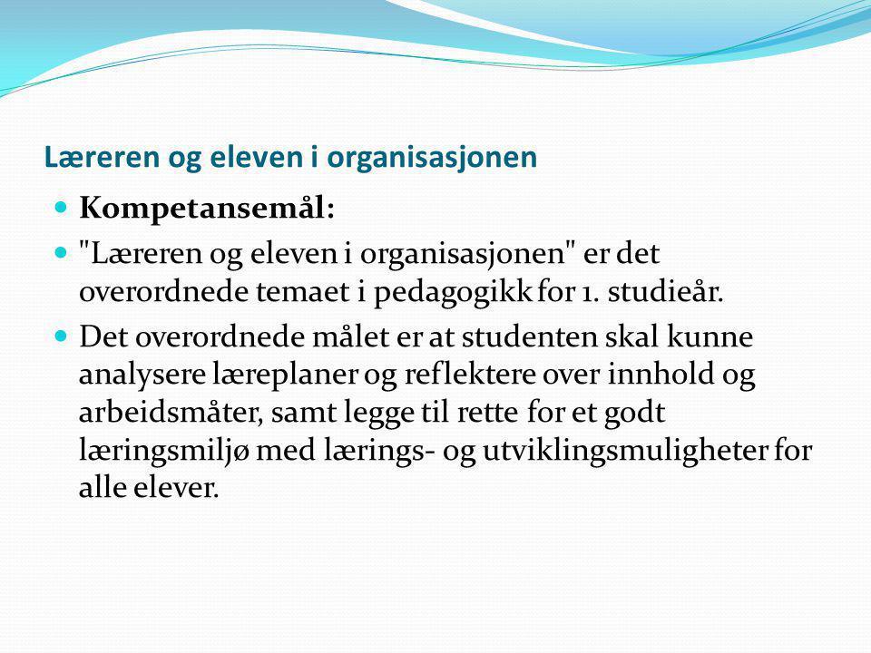 Læreren og eleven i organisasjonen Kompetansemål: Læreren og eleven i organisasjonen er det overordnede temaet i pedagogikk for 1.