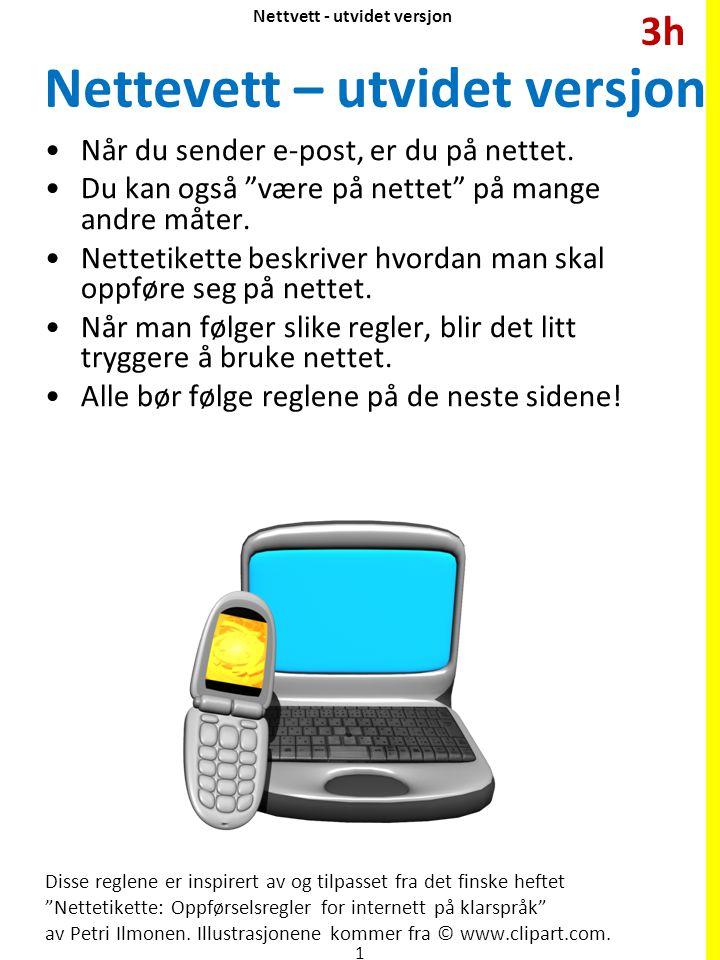 """Nettvett - utvidet versjon Nettevett – utvidet versjon Når du sender e-post, er du på nettet. Du kan også """"være på nettet"""" på mange andre måter. Nette"""