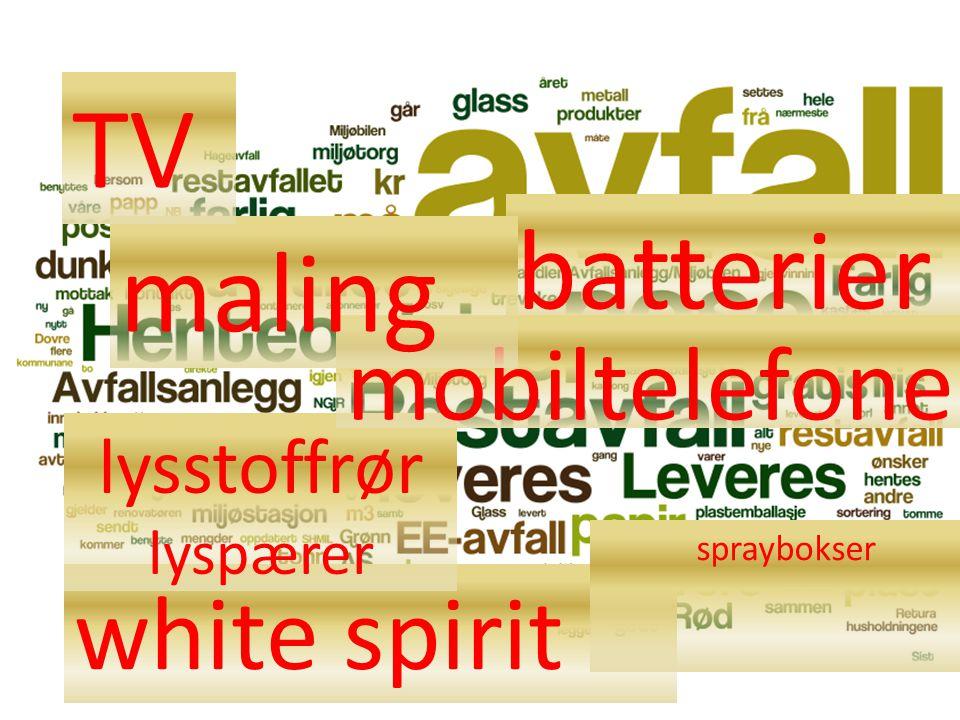 batterier white spirit lysstoffrør lyspærer mobiltelefoner maling TV spraybokser