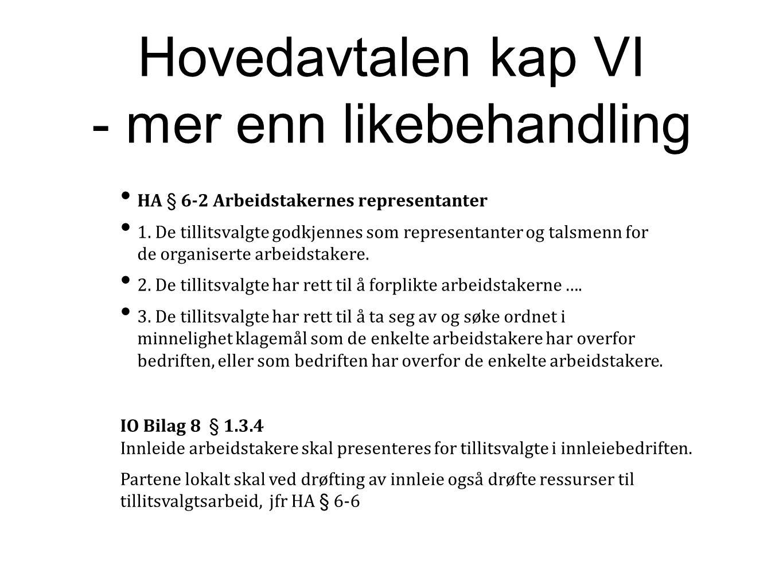Hovedavtalen kap VI - mer enn likebehandling HA § 6-2 Arbeidstakernes representanter 1. De tillitsvalgte godkjennes som representanter og talsmenn for