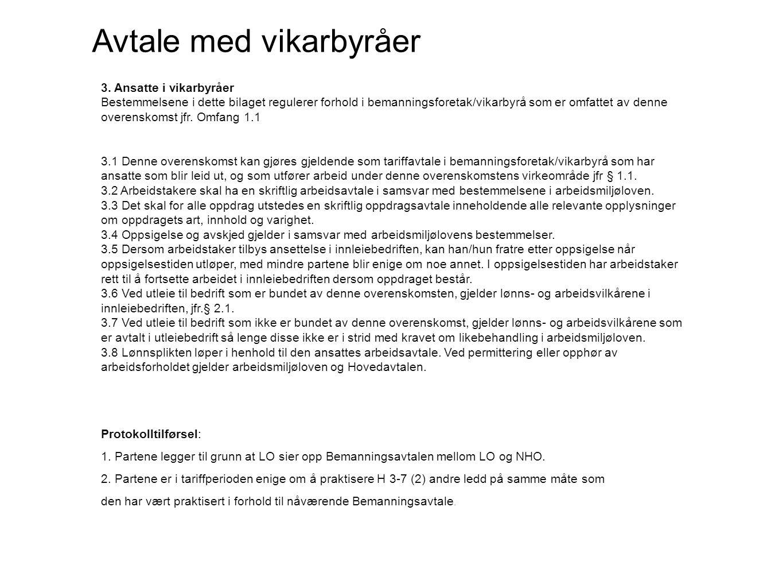 3. Ansatte i vikarbyråer Bestemmelsene i dette bilaget regulerer forhold i bemanningsforetak/vikarbyrå som er omfattet av denne overenskomst jfr. Omfa