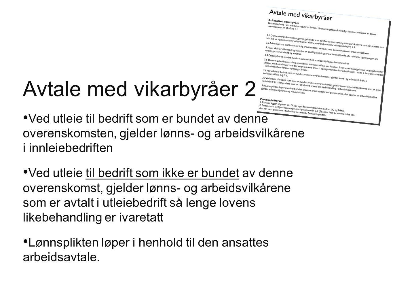 Avtale med vikarbyråer 2 Ved utleie til bedrift som er bundet av denne overenskomsten, gjelder lønns- og arbeidsvilkårene i innleiebedriften Ved utlei