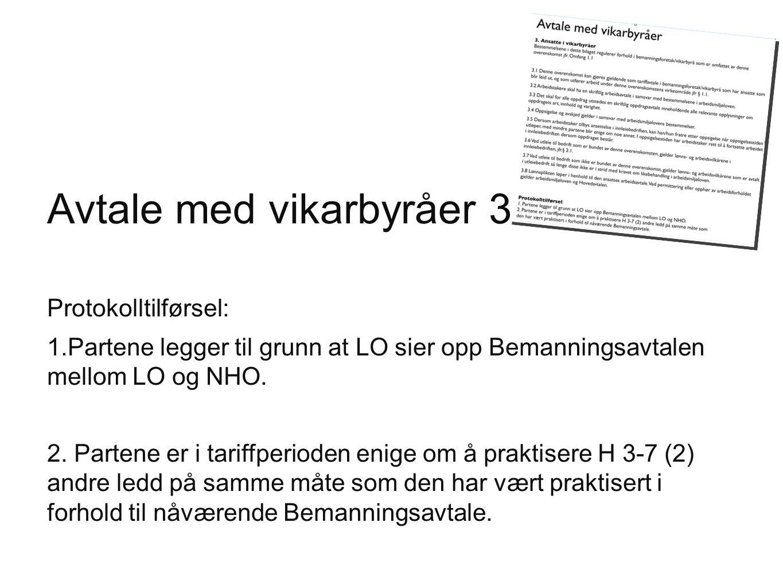 Avtale med vikarbyråer 3 Protokolltilførsel: 1.Partene legger til grunn at LO sier opp Bemanningsavtalen mellom LO og NHO. 2. Partene er i tariffperio