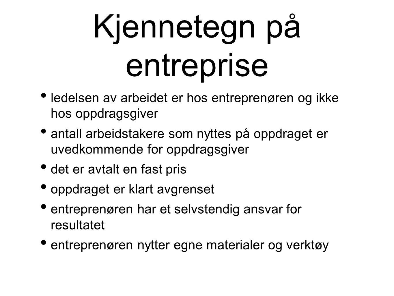 Kjennetegn på entreprise ledelsen av arbeidet er hos entreprenøren og ikke hos oppdragsgiver antall arbeidstakere som nyttes på oppdraget er uvedkomme