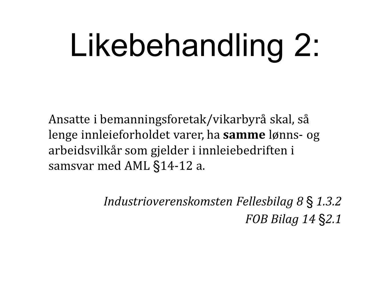 Likebehandling 2: Ansatte i bemanningsforetak/vikarbyrå skal, så lenge innleieforholdet varer, ha samme lønns- og arbeidsvilkår som gjelder i innleieb