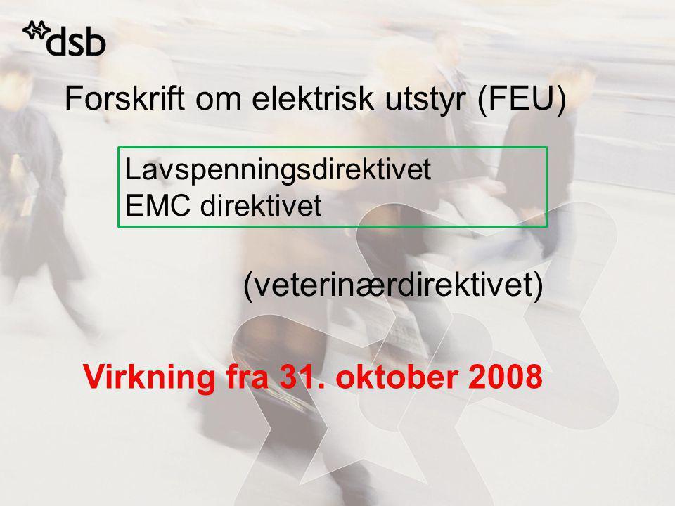 Forskrift om elektrisk utstyr (FEU) Virkning fra 31.
