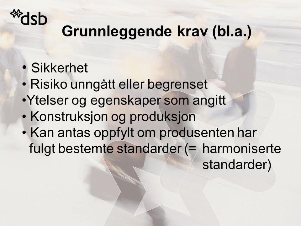Grunnleggende krav (bl.a.) Sikkerhet Risiko unngått eller begrenset Ytelser og egenskaper som angitt Konstruksjon og produksjon Kan antas oppfylt om produsenten har fulgt bestemte standarder (= harmoniserte standarder)