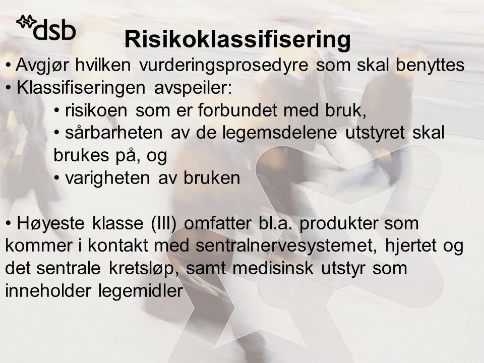 Risikoklassifisering Avgjør hvilken vurderingsprosedyre som skal benyttes Klassifiseringen avspeiler: risikoen som er forbundet med bruk, sårbarheten av de legemsdelene utstyret skal brukes på, og varigheten av bruken Høyeste klasse (III) omfatter bl.a.