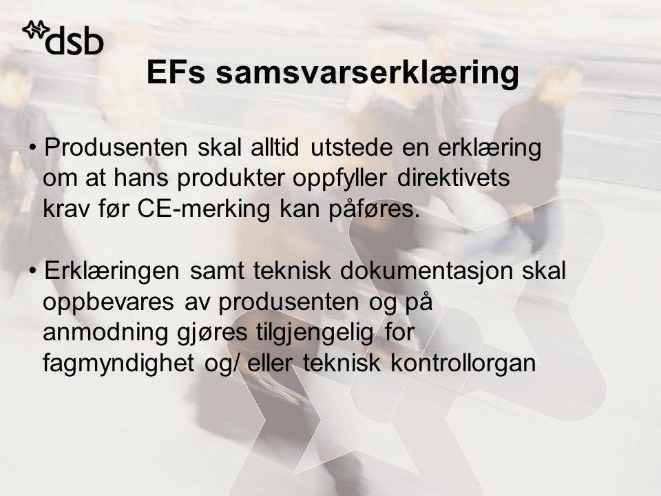 EFs samsvarserklæring Produsenten skal alltid utstede en erklæring om at hans produkter oppfyller direktivets krav før CE-merking kan påføres.