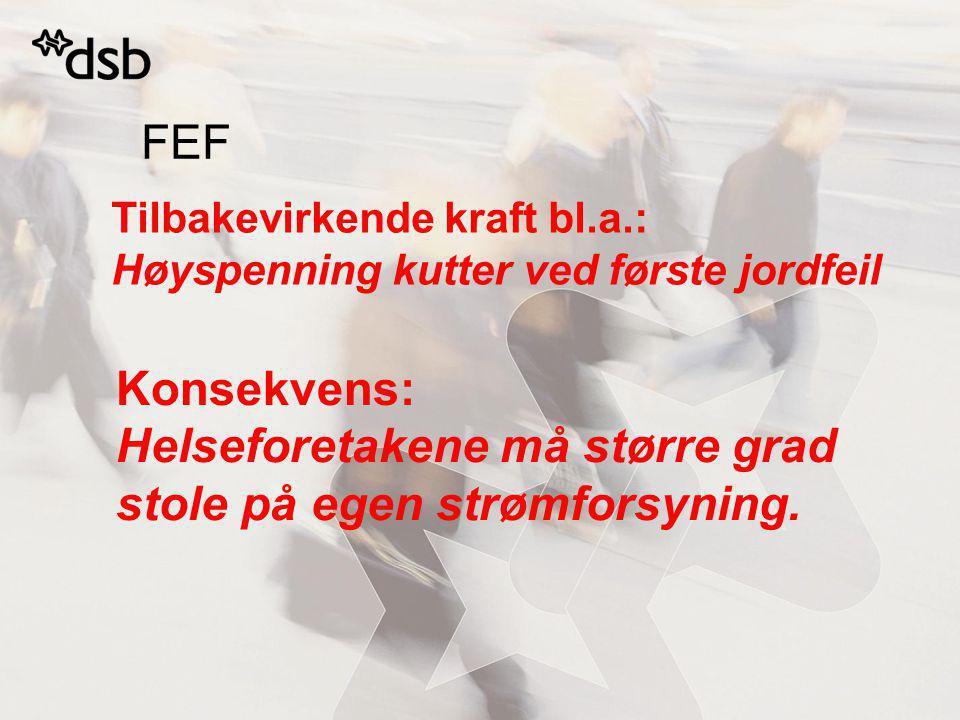 FEF Tilbakevirkende kraft bl.a.: Høyspenning kutter ved første jordfeil Konsekvens: Helseforetakene må større grad stole på egen strømforsyning.