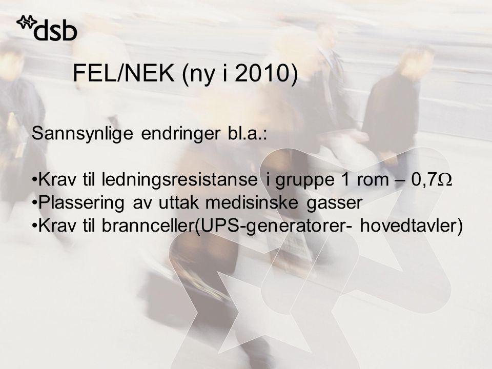 FEL/NEK (ny i 2010) Sannsynlige endringer bl.a.: Krav til ledningsresistanse i gruppe 1 rom – 0,7  Plassering av uttak medisinske gasser Krav til brannceller(UPS-generatorer- hovedtavler)
