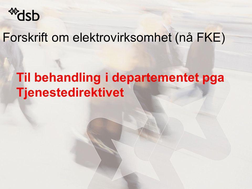 Forskrift om elektrovirksomhet (nå FKE) Til behandling i departementet pga Tjenestedirektivet