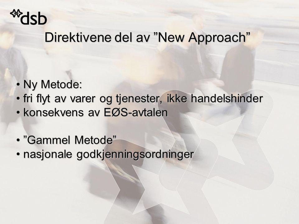 Direktivene del av New Approach Ny Metode: Ny Metode: fri flyt av varer og tjenester, ikke handelshinder fri flyt av varer og tjenester, ikke handelshinder konsekvens av EØS-avtalen konsekvens av EØS-avtalen Gammel Metode Gammel Metode nasjonale godkjenningsordninger nasjonale godkjenningsordninger
