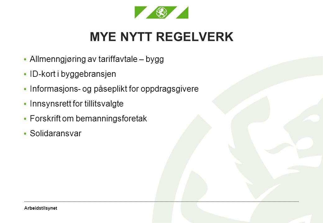 Arbeidstilsynet MYE NYTT REGELVERK Allmenngjøring av tariffavtale – bygg ID-kort i byggebransjen Informasjons- og påseplikt for oppdragsgivere Innsyns