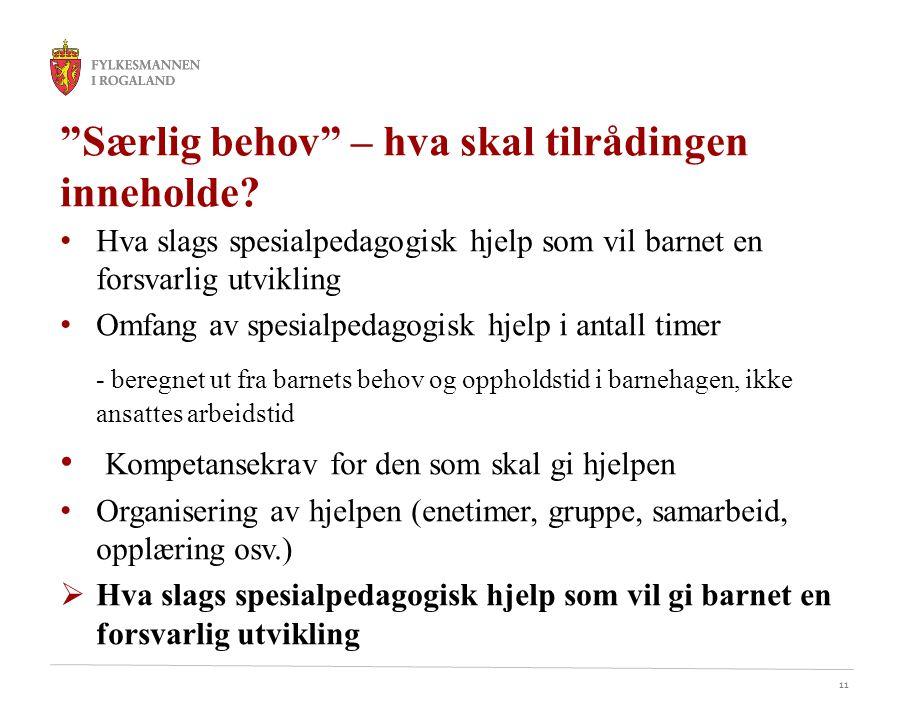 11 Hva slags spesialpedagogisk hjelp som vil barnet en forsvarlig utvikling Omfang av spesialpedagogisk hjelp i antall timer - beregnet ut fra barnets