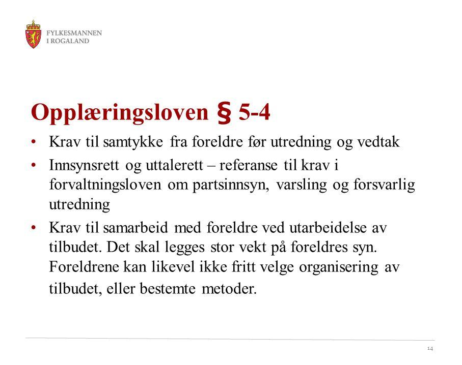 14 Opplæringsloven § 5-4 Krav til samtykke fra foreldre før utredning og vedtak Innsynsrett og uttalerett – referanse til krav i forvaltningsloven om