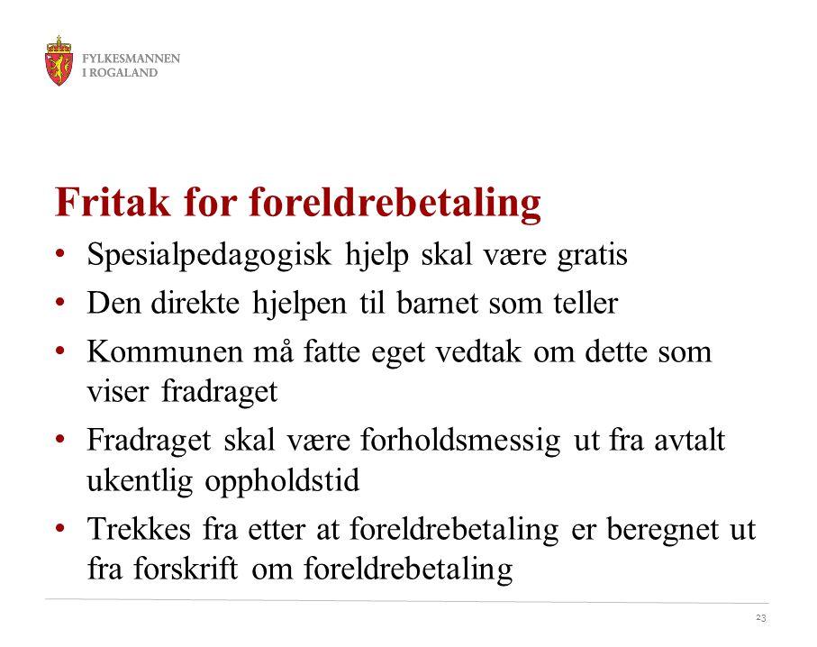 23 Fritak for foreldrebetaling Spesialpedagogisk hjelp skal være gratis Den direkte hjelpen til barnet som teller Kommunen må fatte eget vedtak om det