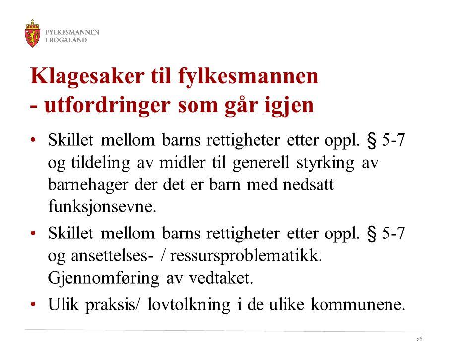 26 Klagesaker til fylkesmannen - utfordringer som går igjen Skillet mellom barns rettigheter etter oppl. § 5-7 og tildeling av midler til generell sty