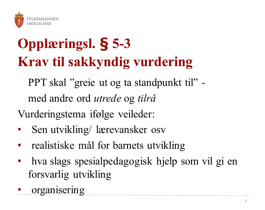 """9 Opplæringsl. § 5-3 Krav til sakkyndig vurdering PPT skal """"greie ut og ta standpunkt til"""" - med andre ord utrede og tilrå Vurderingstema ifølge veile"""