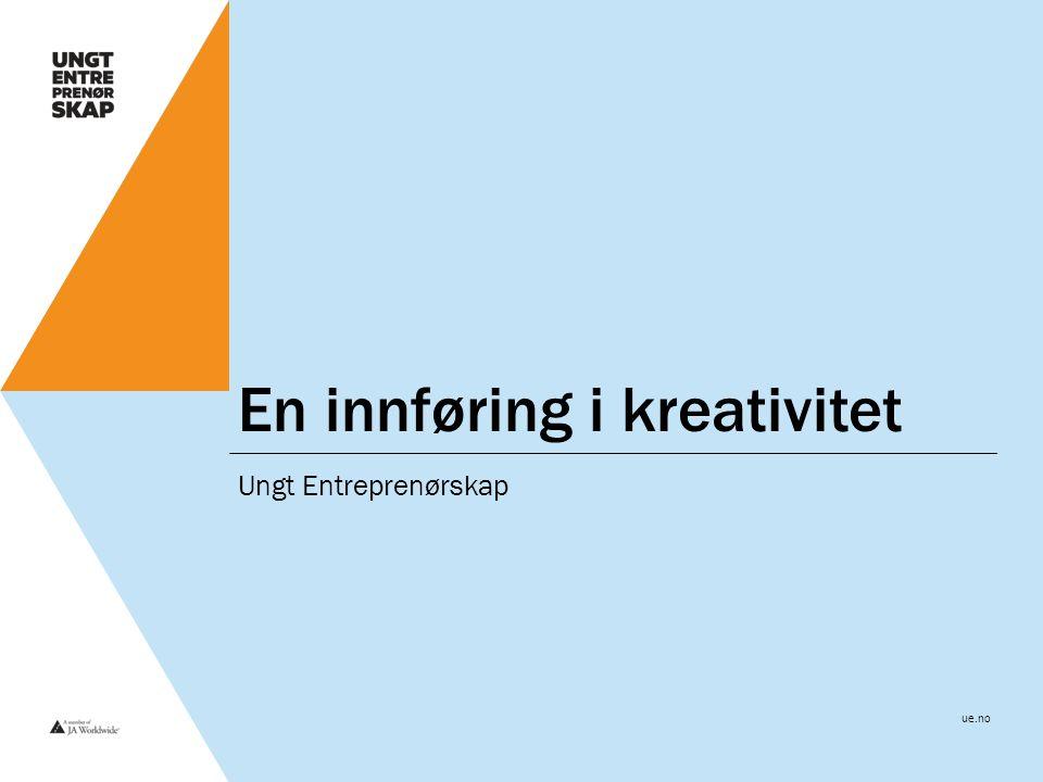 ue.no En innføring i kreativitet Ungt Entreprenørskap
