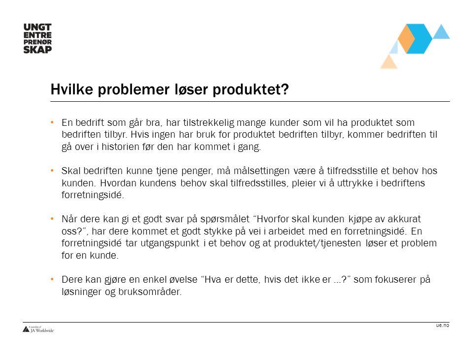 ue.no Hvilke problemer løser produktet? En bedrift som går bra, har tilstrekkelig mange kunder som vil ha produktet som bedriften tilbyr. Hvis ingen h