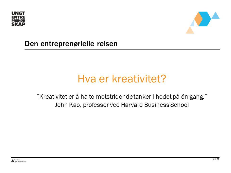 """ue.no Den entreprenørielle reisen Hva er kreativitet? """"Kreativitet er å ha to motstridende tanker i hodet på én gang."""" John Kao, professor ved Harvard"""