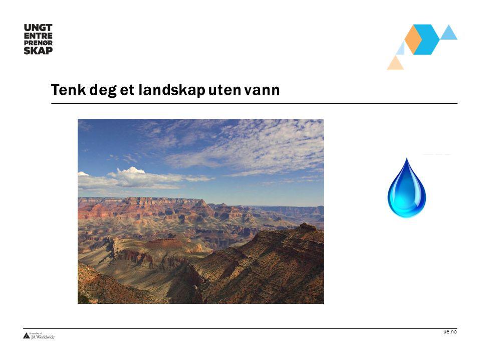 ue.no Tenk deg et landskap uten vann