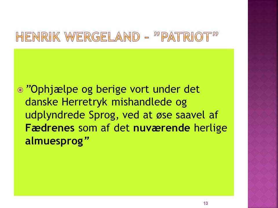  Ophjælpe og berige vort under det danske Herretryk mishandlede og udplyndrede Sprog, ved at øse saavel af Fædrenes som af det nuværende herlige almuesprog 13