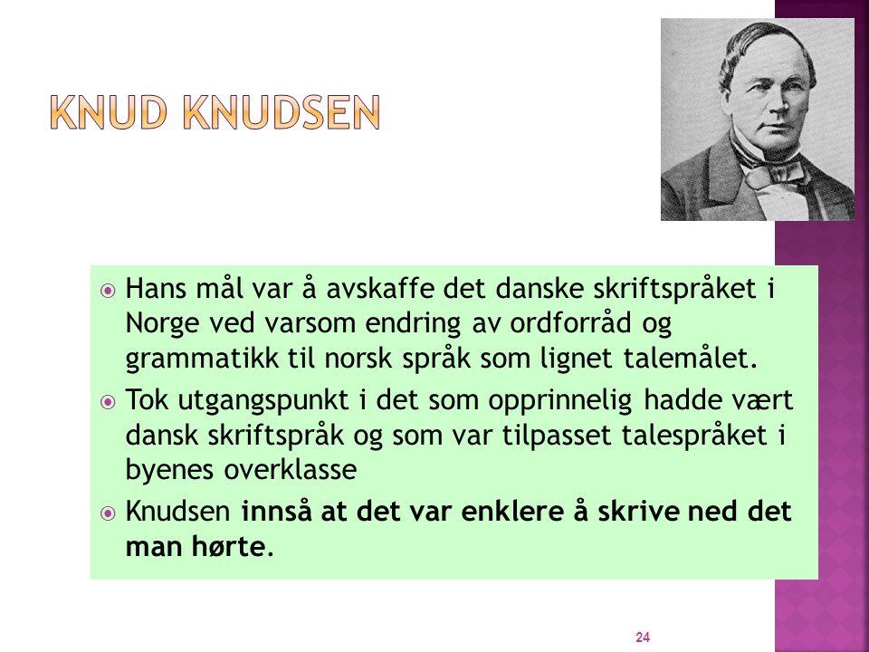  Hans mål var å avskaffe det danske skriftspråket i Norge ved varsom endring av ordforråd og grammatikk til norsk språk som lignet talemålet.