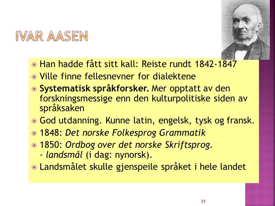  Han hadde fått sitt kall: Reiste rundt 1842-1847  Ville finne fellesnevner for dialektene  Systematisk språkforsker.