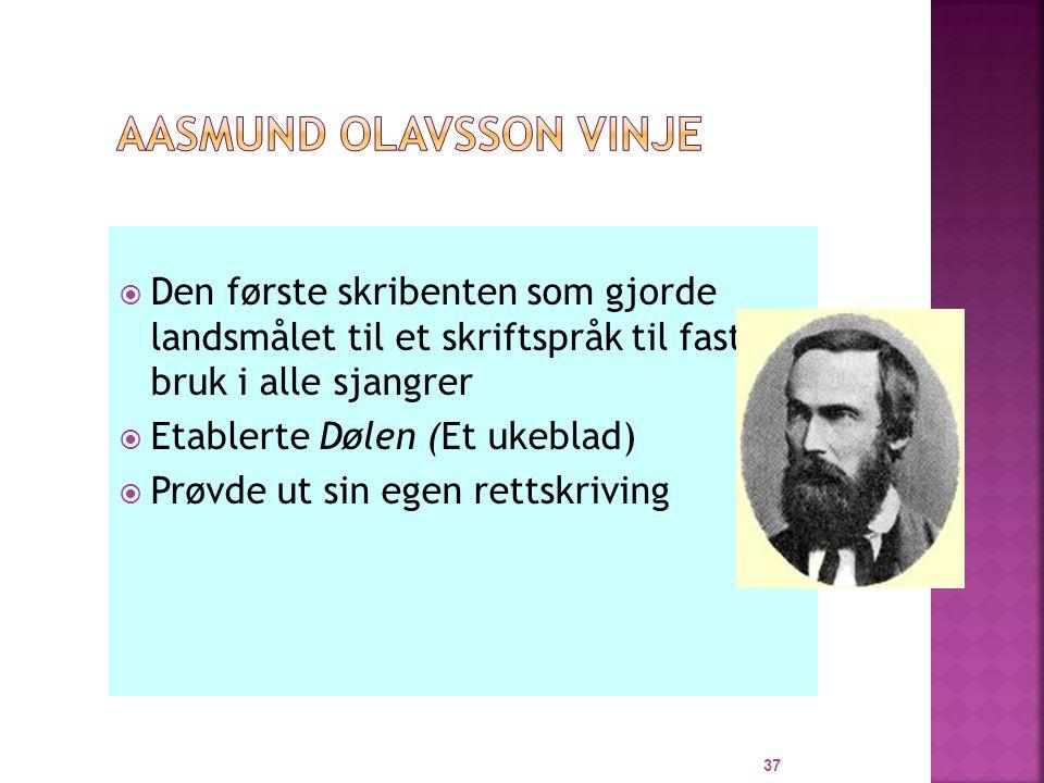  Den første skribenten som gjorde landsmålet til et skriftspråk til fast bruk i alle sjangrer  Etablerte Dølen (Et ukeblad)  Prøvde ut sin egen rettskriving 37