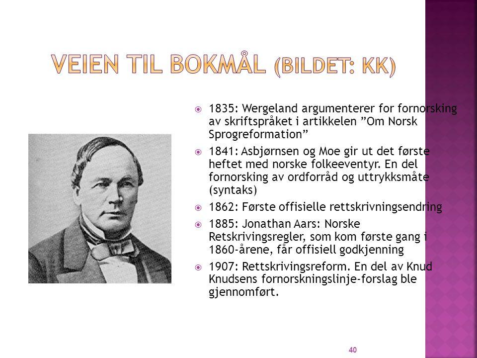  1835: Wergeland argumenterer for fornorsking av skriftspråket i artikkelen Om Norsk Sprogreformation  1841: Asbjørnsen og Moe gir ut det første heftet med norske folkeeventyr.
