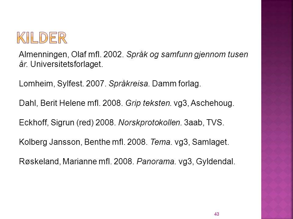 43 Almenningen, Olaf mfl.2002. Språk og samfunn gjennom tusen år.