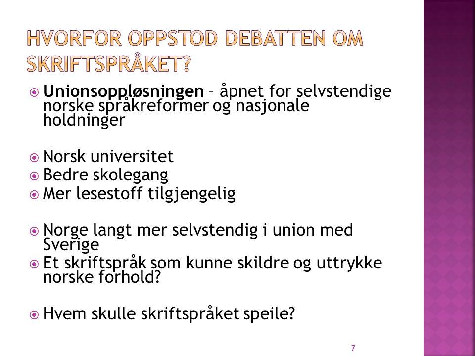  1885 – Venstre-flertallet i Stortinget fikk gjennomført et vedtak: - Regjeringen anmodes om at træffe fornøden Forføiningen til, at det norske Folkesprog som Skole- og officielt Sprog sidestilles med vort almindelige Skrift- og Bogsprog  Norge hadde dermed fått to offisielle skriftspråk 38