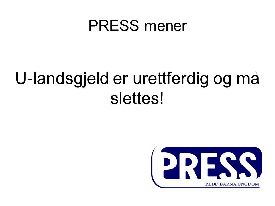 PRESS mener U-landsgjeld er urettferdig og må slettes!