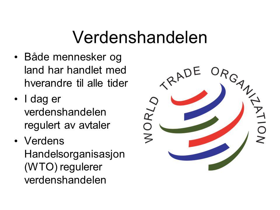 Verdenshandelen Både mennesker og land har handlet med hverandre til alle tider I dag er verdenshandelen regulert av avtaler Verdens Handelsorganisasjon (WTO) regulerer verdenshandelen