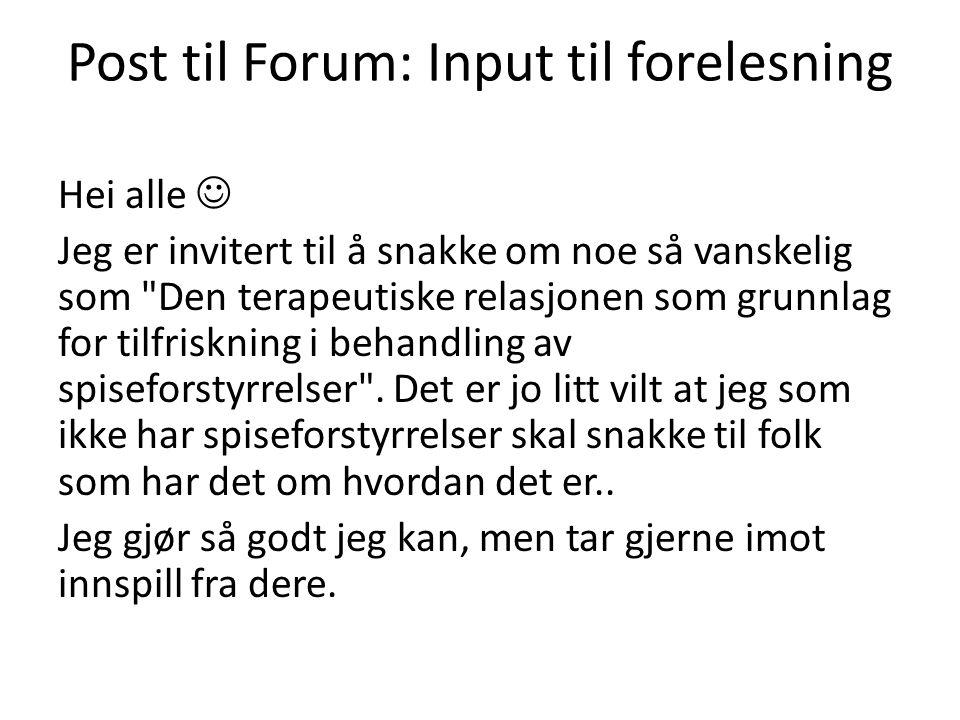 Post til Forum: Input til forelesning Hei alle Jeg er invitert til å snakke om noe så vanskelig som