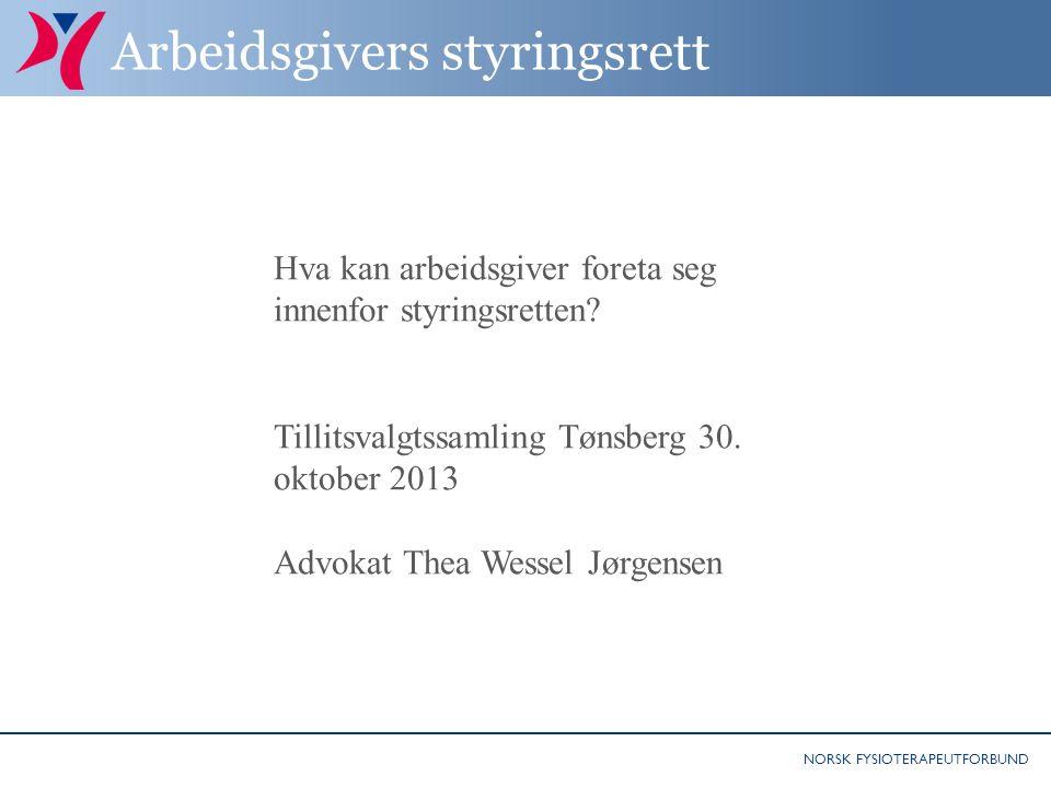 NORSK FYSIOTERAPEUTFORBUND Arbeidsgivers styringsrett Hva kan arbeidsgiver foreta seg innenfor styringsretten.