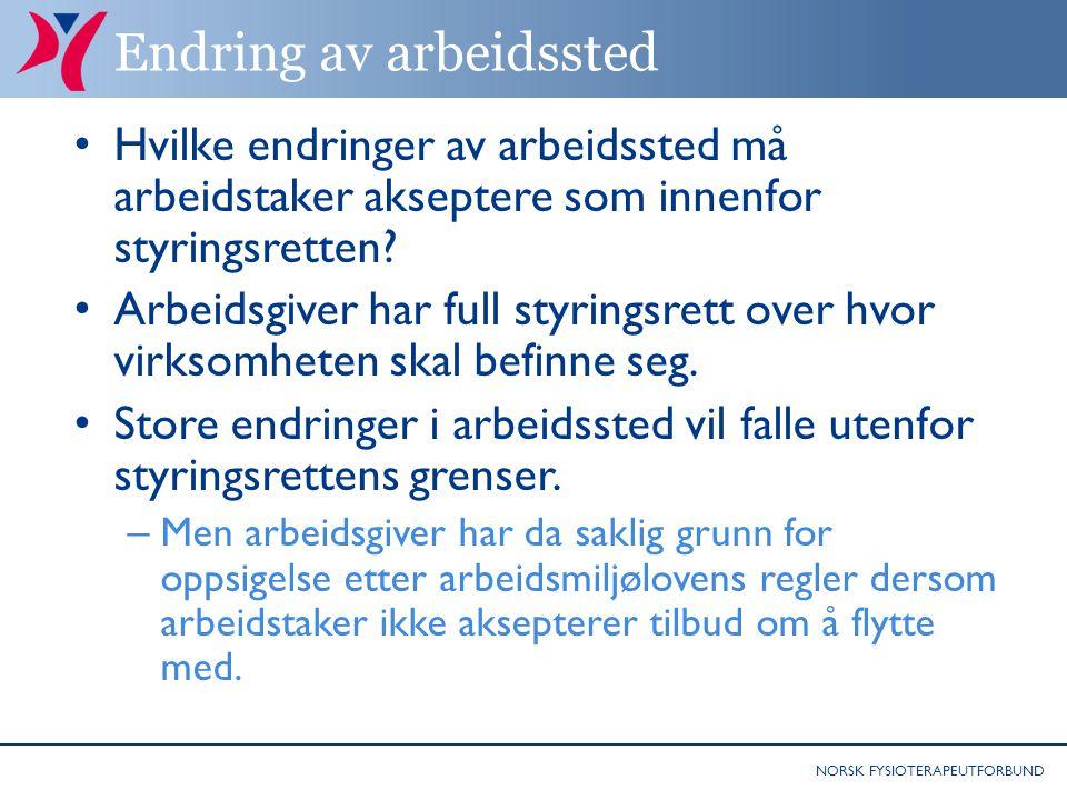 NORSK FYSIOTERAPEUTFORBUND Endring av arbeidssted Hvilke endringer av arbeidssted må arbeidstaker akseptere som innenfor styringsretten.