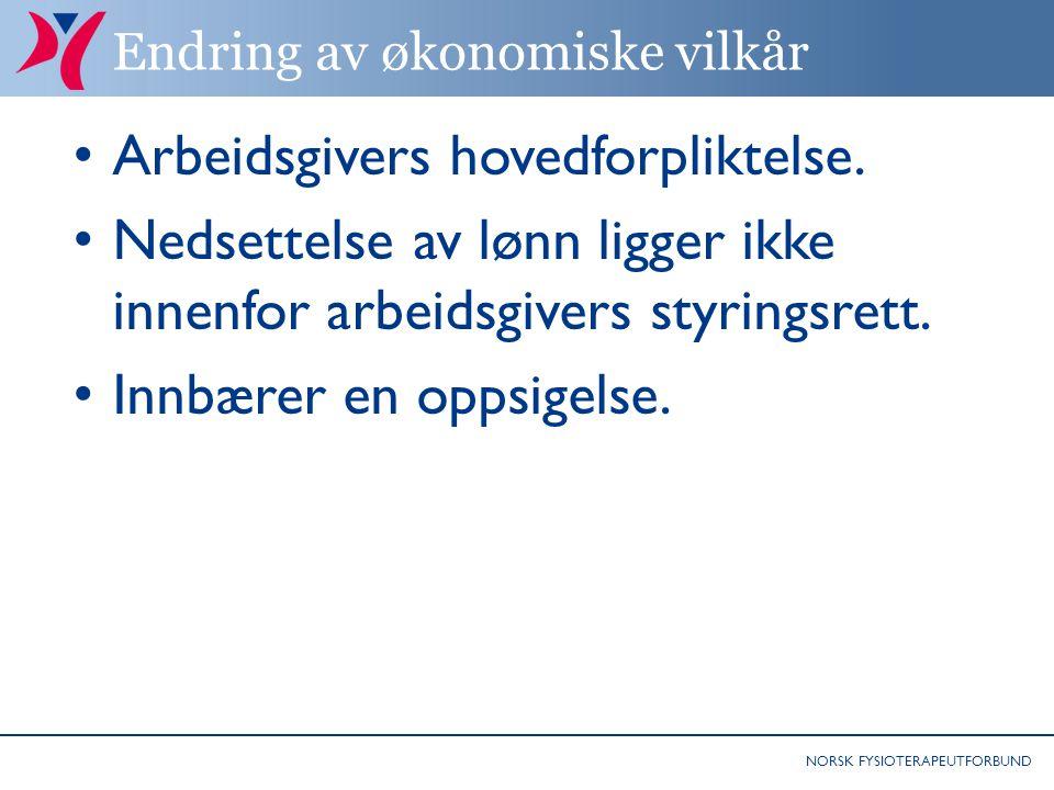 NORSK FYSIOTERAPEUTFORBUND Endring av økonomiske vilkår Arbeidsgivers hovedforpliktelse.