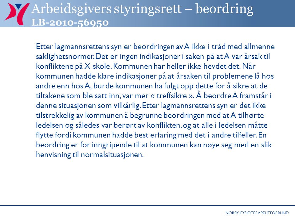 NORSK FYSIOTERAPEUTFORBUND Arbeidsgivers styringsrett – beordring LB-2010-56950 Etter lagmannsrettens syn er beordringen av A ikke i tråd med allmenne saklighetsnormer.