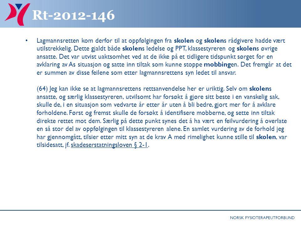 NORSK FYSIOTERAPEUTFORBUND Rt-2012-146 Lagmannsretten kom derfor til at oppfølgingen fra skolen og skolens rådgivere hadde vært utilstrekkelig.
