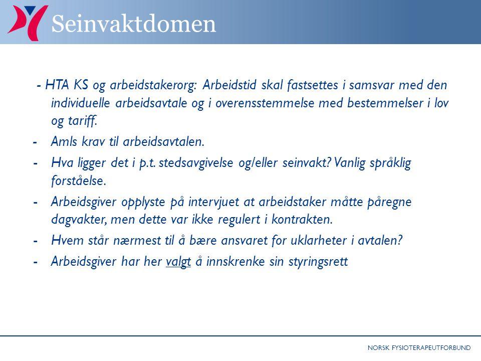 NORSK FYSIOTERAPEUTFORBUND Seinvaktdomen - HTA KS og arbeidstakerorg: Arbeidstid skal fastsettes i samsvar med den individuelle arbeidsavtale og i overensstemmelse med bestemmelser i lov og tariff.